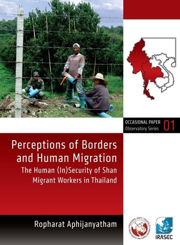 Perceptions of Borders and Human Migration. The Human (In)Security of Shan Migrant Workers in Thailand