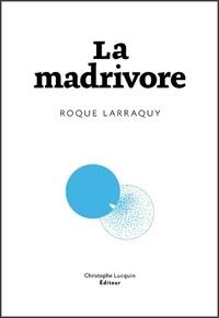Roque Larraquy - La madrivore.