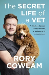 Rory Cowlam - The Secret Life of a Vet - A heartwarming glimpse into the real world of veterinary from TV vet Rory Cowlam.