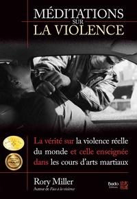 Rory Miller - Méditations sur la violence - La vérité sur la violence réelle du monde et celle enseignée dans les cours d'arts martiaux.