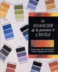 Ros Cuthbert - Le nuancier de la peinture à l'huile - Guide visuel de la composition et des mélanges de couleurs.