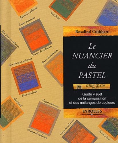 Ros Cuthbert - Le nuancier du pastel - Guide visuel de la composition et des mélanges de couleurs.