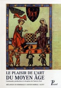 Rosa Alcoy et Dominique Allios - Le plaisir de l'art du Moyen Âge - Commande, production et réception de l'oeuvre d'art.