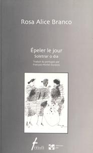 Rosa Alice Branco - Epeler le jour - Edition bilingue français-portugais.