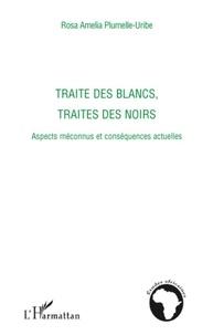 Rosa Amelia Plumelle-Uribe - Traité des blancs, traités des noirs - Aspects méconnus et conséquences actuelles.