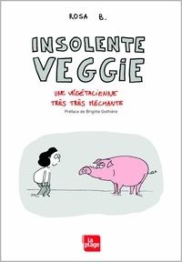 Rosa B - Insolente Veggie  : Une végétarienne très très méchante.