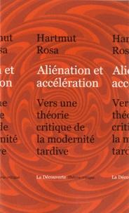 Rosa Hartmut - Aliénation et accélération - Vers une théorie critique de la modernité tardive.