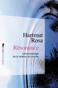 Rosa Hartmut - Résonance - Une sociologie de la relation au monde.