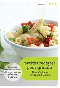 Rosa Jackson et Dr Arnaud Cocaul - Petites recettes pour grandir.