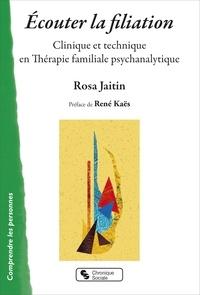Rosa Jaitin - Ecouter la filiation - Clinique et technique en thérapie familiale psychanalytique.