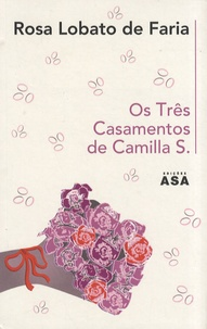 Rosa Lobato de Faria - Os Três Casamentos de Camilla S..