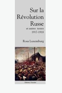 Rosa Luxembourg - Sur la Révolution Russe, et autres textes (1917 - 1918).