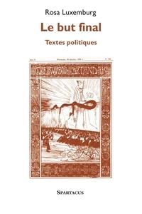 Rosa Luxemburg - Le but final - Textes politiques.