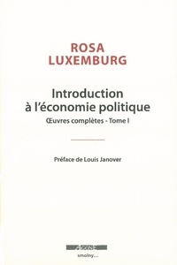 Rosa Luxemburg - Oeuvres complètes - Tome 1, Introduction à l'économie politique précédée de Rosa Luxemburg, l'histoire dans l'autre sens.