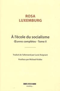 Rosa Luxemburg - Oeuvres complètes - Tome 2, A l'école du socialisme.