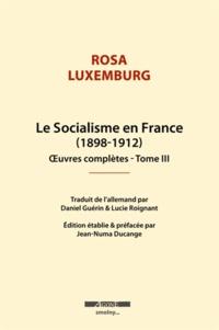 Rosa Luxemburg - Oeuvres complètes - Tome 3, Le socialisme en France.