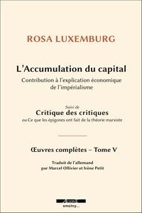 Rosa Luxemburg - Oeuvres complètes - Tome 5, L'accumulation du capital : contribution à l'explication économique de l'impérialisme suivi de Critique des critiques ou Ce que les épigones ont fait de la théorie marxiste.