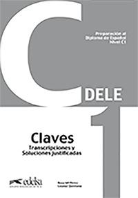Rosa Maria Perez et Leonor Quintana - Preparacion DELE C1 - Claves Transcripciones y Soluciones justificadas.