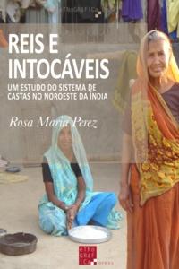 Rosa Maria Perez - Reis e Intocáveis - Um estudo do sistema de castas no Noroeste da Índia.