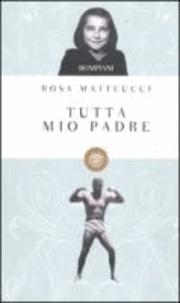 Rosa Matteucci - Tutta mio padre.