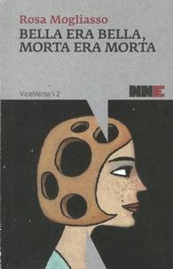 Rosa Mogliasso - Bella era bella, morta era morta.