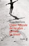 Rosa Montero - L'idée ridicule de ne plus jamais te revoir.