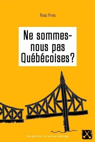 Rosa Pires - Ne sommes-nous pas Québécoises ?.