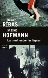 Rosa Ribas et Sabine Hofmann - La mort entre les lignes.