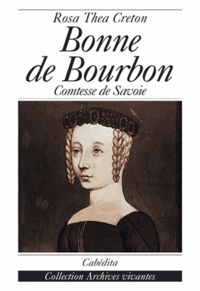 Rosa-Thea Creton - Bonne de Bourbon. - Comtesse de Savoie.