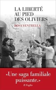 Rosa Ventrella - La liberté au pied des oliviers.