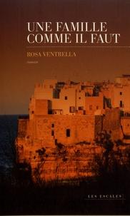 Rosa Ventrella - Une famille comme il faut.