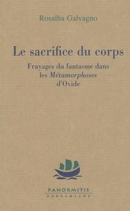 """Rosalba Galvagno - Le sacrifice du corps - Frayages du fantasme dans les """"Métamorphoses"""" d'Ovide."""