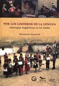 Rosaleen Howard - Por los linderos de la lengua - Ideologías lingüísticas en los Andes.