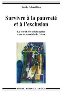 Rosalie Aduayi Diop - Survivre à la pauvreté et à l'exclusion - Le travail des adolescentes dans les marchés de Dakar.