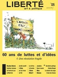 Rosalie Lavoie et Aurélie Lanctôt - Revue Liberté 325 - 60 ans de luttes et d'idées. 1. Une révolution fragile.