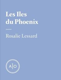 Rosalie Lessard - Les Iles du Phœnix.