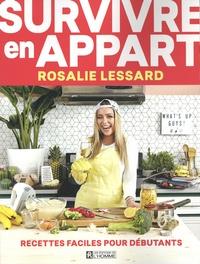Rosalie Lessard - Survivre en appart - Recettes faciles pour débutants.