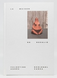 Rosalie Varda et Hélène Bertin - La Maison de Rosalie - Valentine Schlegel – Agnès Varda.