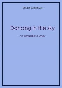 Rosalie Wildflower - Dancing in the sky.