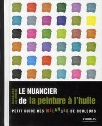 Rosalind Cuthbert - Le nuancier de la peinture à l'huile - Petit guide des mélanges de couleurs.