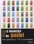 Rosalind Cuthbert - Le nuancier du pastel - Guide visuel de la composition et des mélanges de couleurs.