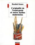 Rosalind E. Krauss - L'originalité de l'avant-garde et autres mythes modernistes.