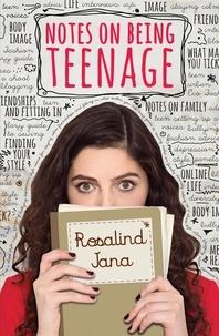 Rosalind Jana - Notes on Being Teenage.