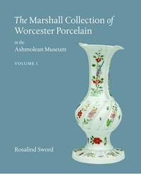 Rosalind Sword - The Marshall Collection of Worcester Porcelain in the Ashmolean Museum.