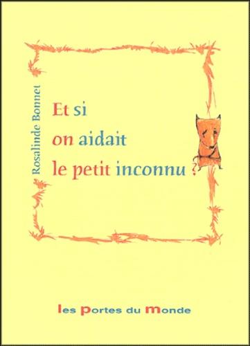 Rosalinde Bonnet - Et si on aidait le petit inconnu ?.