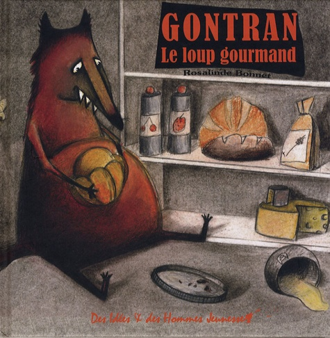 Rosalinde Bonnet - Gontran - Le loup gourmand.