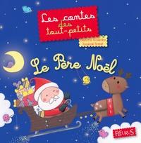 Rosalinde Bonnet et Charlotte Grossetête - Le Père Noël - Les contes des tout-petits.