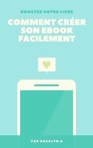 Rosalyn.A Rosalyn.A - Comment créer son ebook facilement.