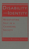 Rosalyn Benjamin Darling - Disability and Identity ? - Negotiating Self in a Changing Society.