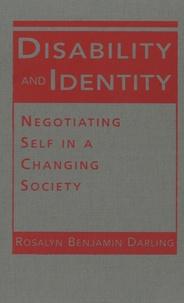 Rosalyn Benjamin Darling - Disability and Identity ? - Negotiating Self in a Changing Society.